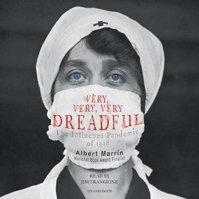 Very, Very, Very Dreadful: The Influenza Pandemic of 1918 Audiobook, by Albert Marrin