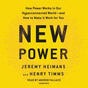 New Power: How Movements Build, Businesses Thrive, and Ideas Catch Fire in Our Hyperconnected World Audiobook, by Henry Timms, Jeremy Heimans