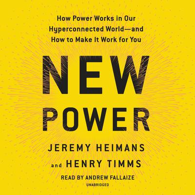 New Power: How Power Works in Our Hyperconnected World--and How to Make It Work for You Audiobook, by Henry Timms
