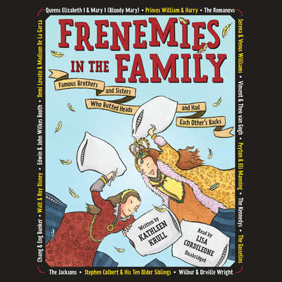 Frenemies in the Family: Famous Brothers and Sisters Who Butted Heads and Had Each Others Backs Audiobook, by Kathleen Krull