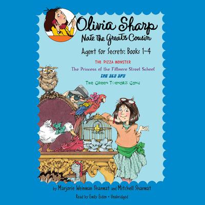 Olivia Sharp: Agent for Secrets: Books 1-4: The Pizza Monster; The Princess of the Fillmore Street School; The Sly Spy; The  Green Toenails Gang Audiobook, by Mitchell Sharmat