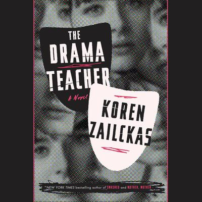 The Drama Teacher: A Novel Audiobook, by Koren Zailckas
