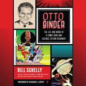 Otto Binder: The Life and Work of a Comic Book and Science Fiction Visionary Audiobook, by Bill Schelly