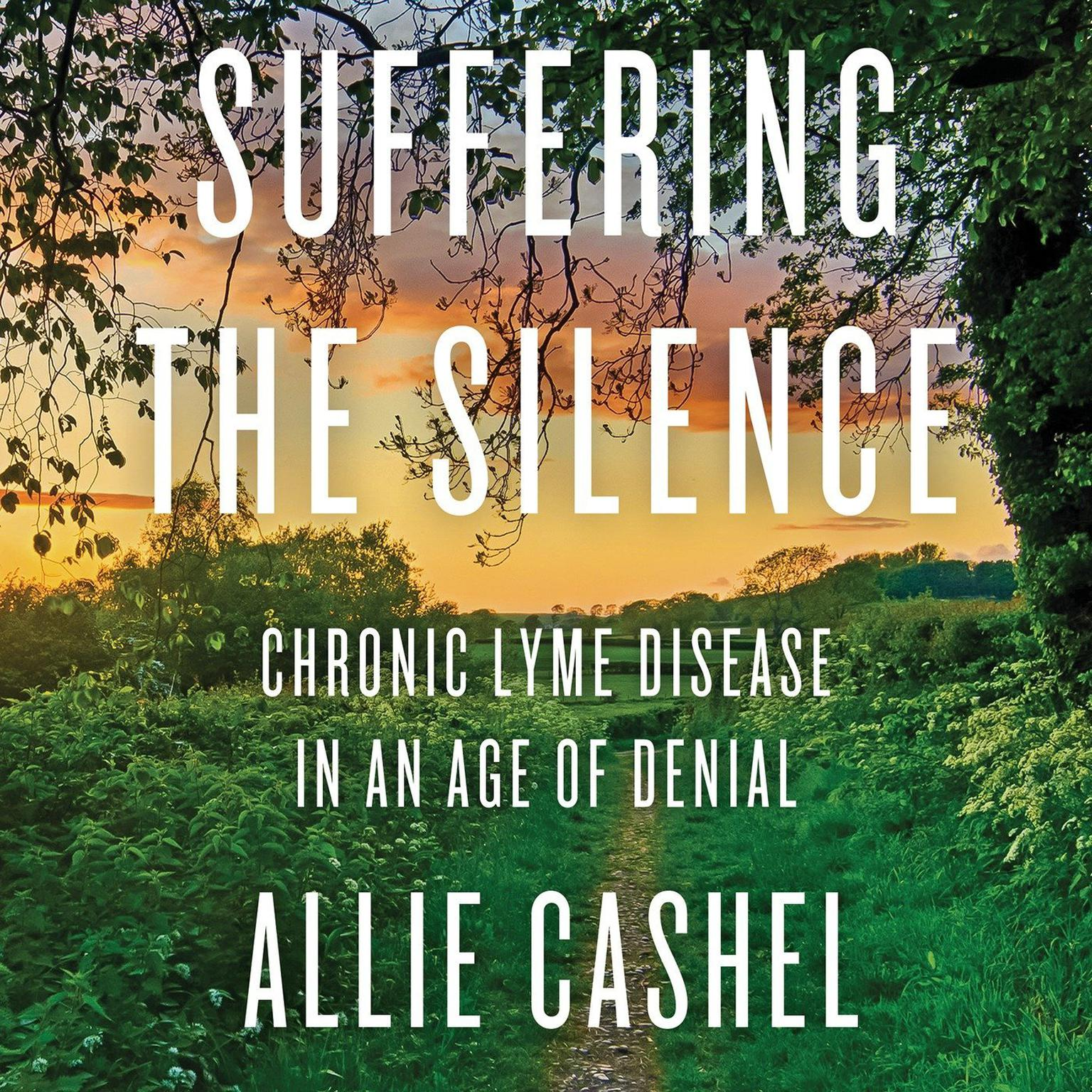 Printable Suffering the Silence: Chronic Lyme Disease in an Age of Denial Audiobook Cover Art