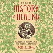 The Untold History of Healing: Plant Lore and Medicinal Magic from the Stone Age to Present Audiobook, by Wolf D. Storl