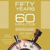 Fifty Years of 60 Minutes: The Inside Story of Televisions Most Influential News Broadcast Audiobook, by Jeff Fager