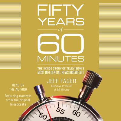 Fifty Years of 60 Minutes: The Inside Story of Television's Most Influential News Broadcast Audiobook, by