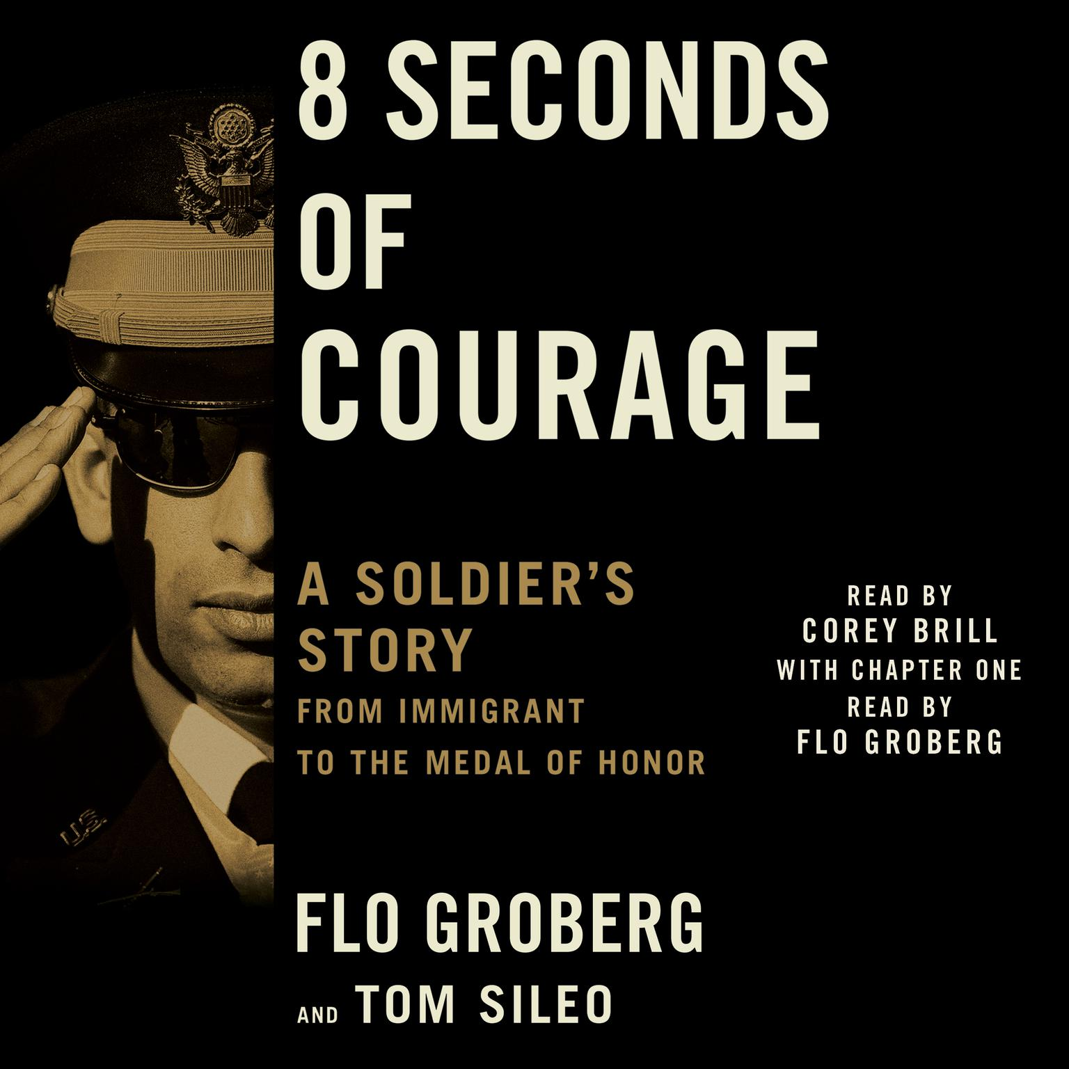 8 Seconds of Courage: A Soldiers Story from Immigrant to the Medal of Honor Audiobook, by Flo Groberg