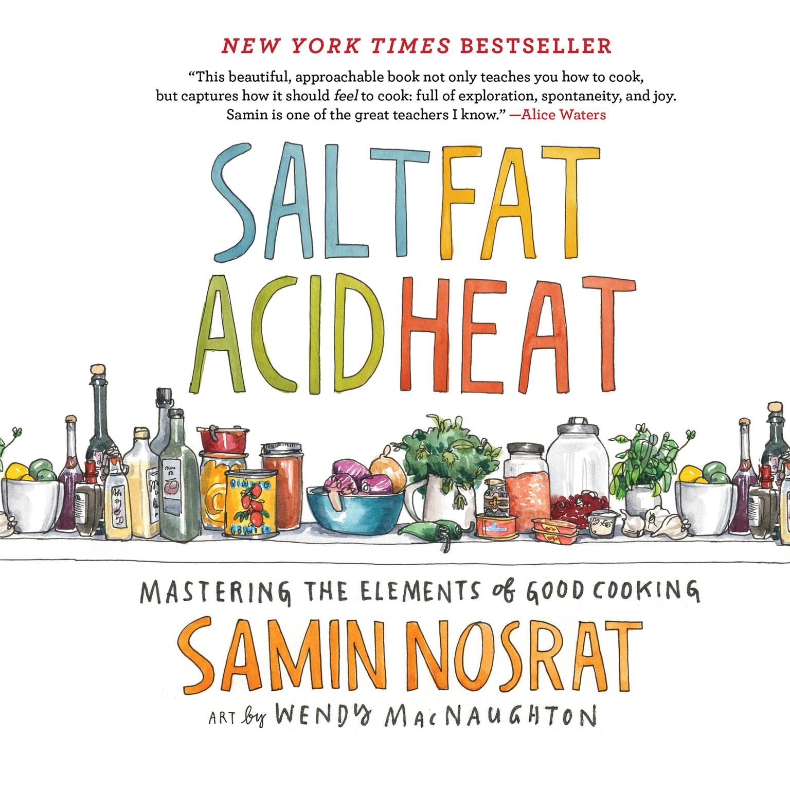 Salt, Fat, Acid, Heat: Mastering the Elements of Good Cooking Audiobook, by Samin Nosrat