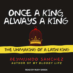 Once a King, Always a King: The Unmaking of a Latin King Audiobook, by