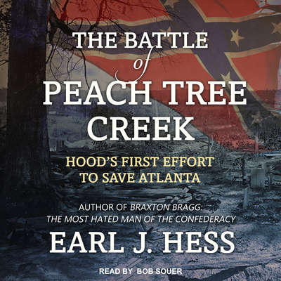 The Battle of Peach Tree Creek: Hoods First Effort to Save Atlanta Audiobook, by Earl J. Hess