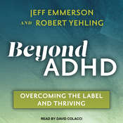 Beyond ADHD: Overcoming the Label and Thriving Audiobook, by Robert Yehling, Jeff Emmerson