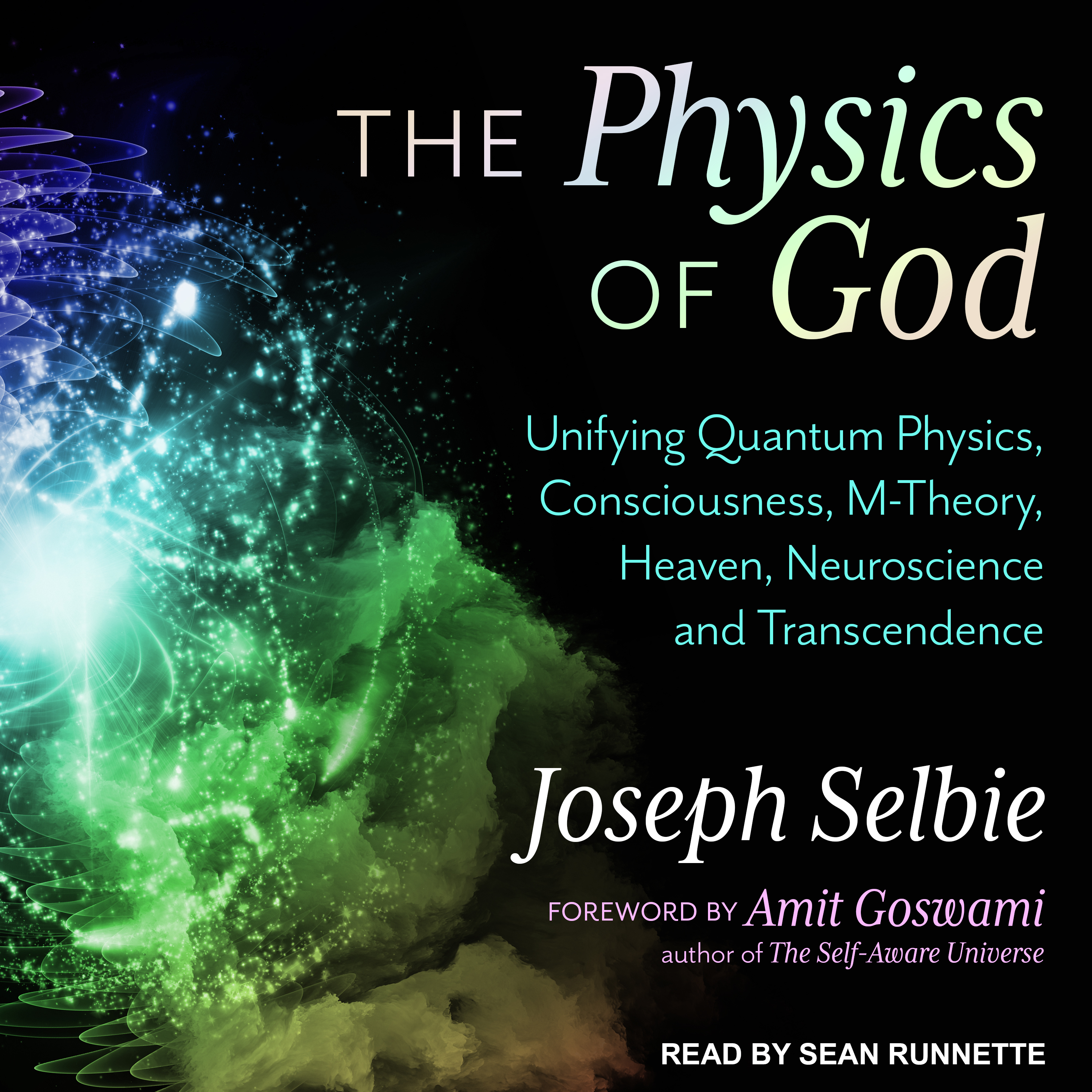 Printable The Physics of God: Unifying Quantum Physics, Consciousness, M-Theory, Heaven, Neuroscience and Transcendence Audiobook Cover Art