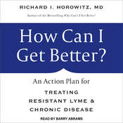 How Can I Get Better?: An Action Plan for Treating Resistant Lyme & Chronic Disease Audiobook, by Richard I. Horowitz
