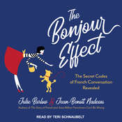 The Bonjour Effect: The Secret Codes of French Conversation Revealed Audiobook, by Julie Barlow, Jean-Benoit Nadeau