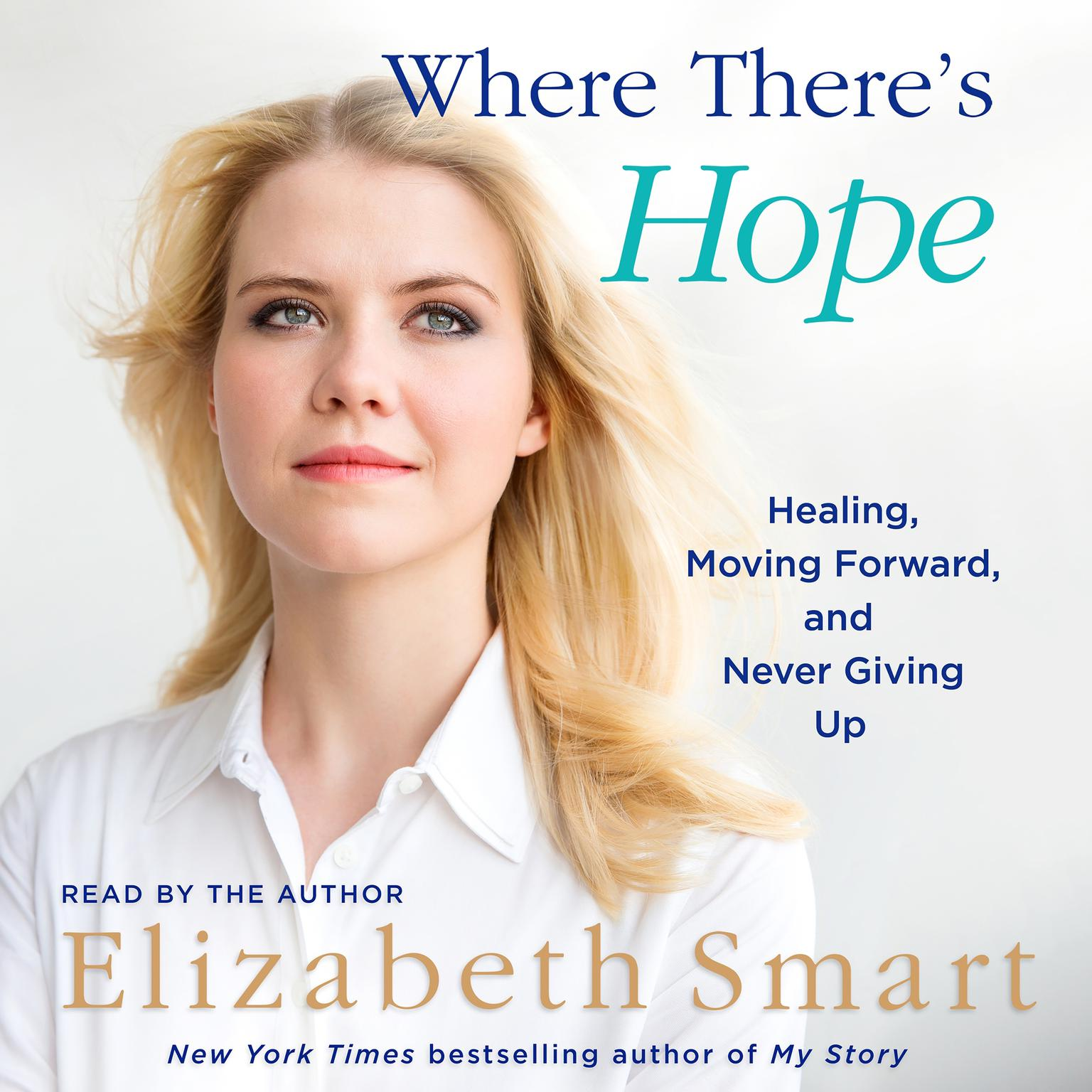 Where Theres Hope: Healing, Moving Forward, and Never Giving Up Audiobook, by Elizabeth Smart