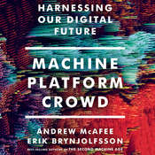 Machine, Platform, Crowd: Harnessing Our Digital Future Audiobook, by Andrew McAfee, Erik Brynjolfsson