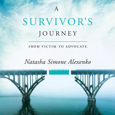 A Survivors Journey: From Victim to Advocate Audiobook, by Natasha Simone Alexenko