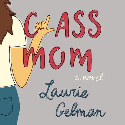 Class Mom: A Novel Audiobook, by Laurie Gelman