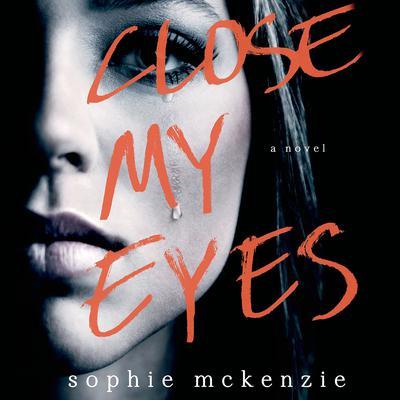 Close My Eyes: A Novel Audiobook, by Sophie McKenzie