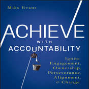 Achieve with Accountability: Ignite Engagement, Ownership, Perseverance, Alignment, and Change Audiobook, by Mike Evans