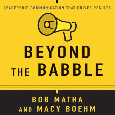 Beyond the Babble: Leadership Communication that Drives Results Audiobook, by Bob Matha