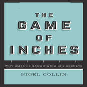 The Game of Inches: Why Small Change Wins Big Results Audiobook, by Nigel Collin