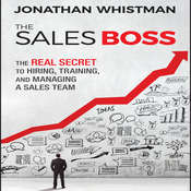 The Sales Boss: The Real Secret to Hiring, Training, and Managing a Sales Team Audiobook, by Jonathan Whistman