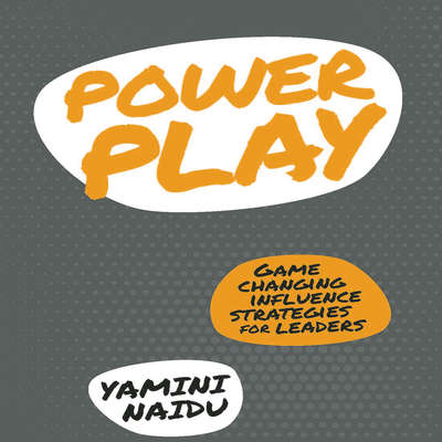 Power Play: Game Changing Influence Strategies For Leaders Audiobook, by Yamini Naidu