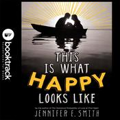 This Is What Happy Looks Like: Booktrack Edition Audiobook, by Jennifer E. Smith