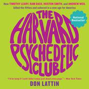 The Harvard Psychedelic Club: How Timothy Leary, Ram Dass, Huston Smith, and Andrew Weil Killed the Fifties and Ushered in a New Age for America Audiobook, by Don Lattin