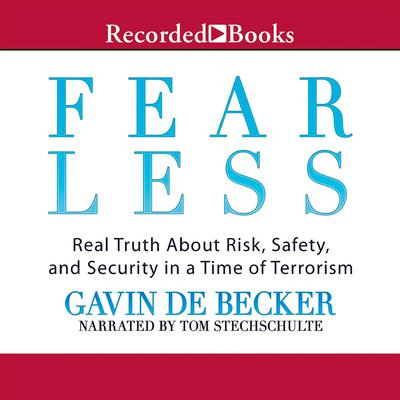 Fear Less: Real Truth About Risk, Safety, and Security in a Time of Terrorism Audiobook, by Gavin de Becker