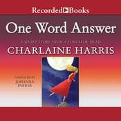 One Word Answer: from  the collection A Touch of Dead Audiobook, by Charlaine Harris