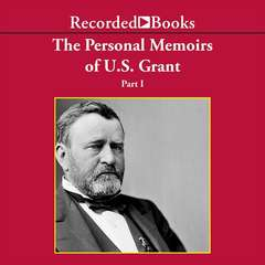 Personal Memoirs of Ulysses S. Grant, Part One Audiobook, by Ulysses S. Grant