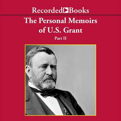 Personal Memoirs of Ulysses S. Grant, Part Two: The Vicksburg Campaign  Audiobook, by Ulysses S. Grant