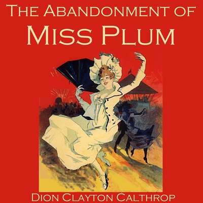 The Abandonment of Miss Plum Audiobook, by Dion Clayton Calthrop