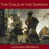 The Child in the Garden Audiobook, by Leonard Merrick