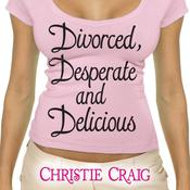 Divorced, Desperate, and Delicious Audiobook, by Christie Craig
