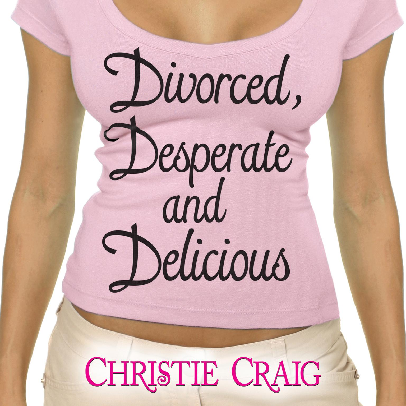 Printable Divorced, Desperate, and Delicious Audiobook Cover Art