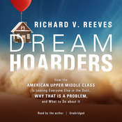Dream Hoarders: How the American Upper Middle Class Is Leaving Everyone Else in the Dust, Why That Is a Problem, and What to Do about It Audiobook, by Richard V. Reeves