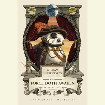William Shakespeare's The Force Doth Awaken: Star Wars Part the Seventh Audiobook, by Ian Doescher