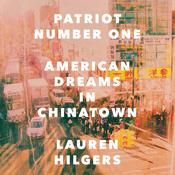 Patriot Number One: American Dreams in Chinatown Audiobook, by Lauren Hilgers