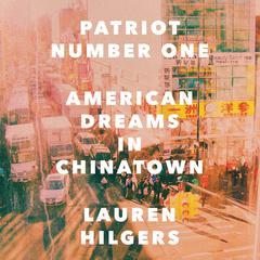 Patriot Number One: American Dreams in Chinatown Audiobook, by Lauren Hilgers