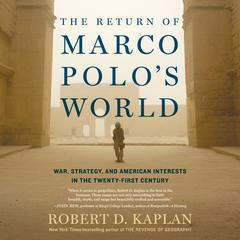 The Return of Marco Polos World: War, Strategy, and American Interests in the Twenty-first Century Audiobook, by Robert D. Kaplan