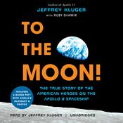 To the Moon!: The True Story of the American Heroes on the Apollo 8 Spaceship Audiobook, by Jeffrey Kluger, Ruby Shamir