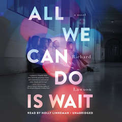 All We Can Do is Wait Audiobook, by Richard Lawson