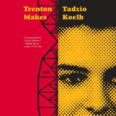 Trenton Makes: A Novel Audiobook, by Tadzio Koelb
