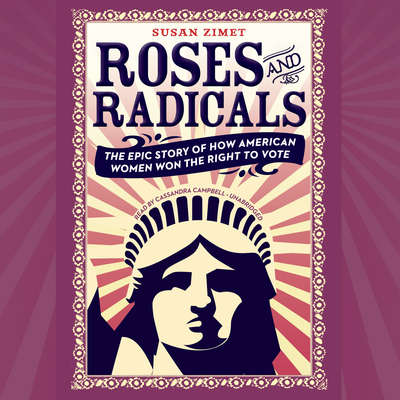 Roses and Radicals: The Epic Story of How American Women Won the Right to Vote Audiobook, by Todd Hasak-Lowy