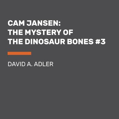Cam Jansen: The Mystery of the Dinosaur Bones #3: The Mystery of the Dinosaur Bones Audiobook, by David A. Adler