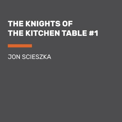 The Knights of the Kitchen Table #1 Audiobook, by Jon Scieszka